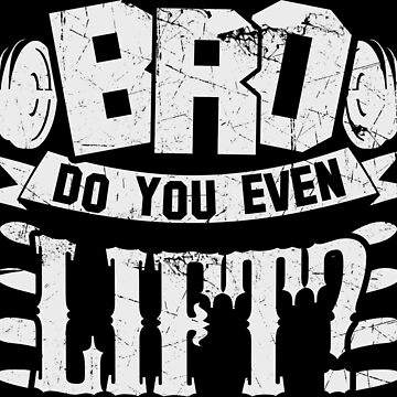 Bro Do You Even Lift? Gym Fitness by NibiruHybrid