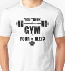 You think the gym is your ally? Unisex T-Shirt