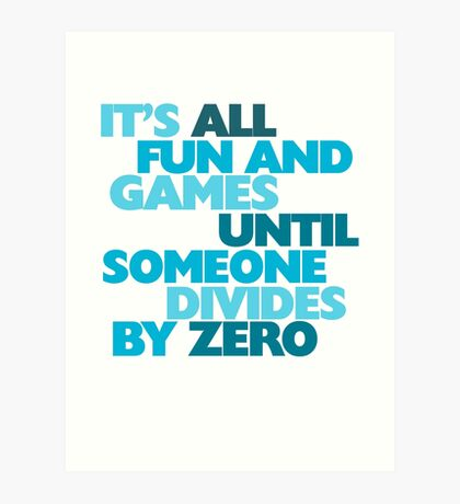 It's all fun and games until someone divides by zero Art Print
