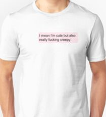 Cute but also Creepy Unisex T-Shirt