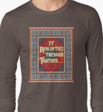 IT REALLY TIES THE ROOM TOGETHER Long Sleeve T-Shirt