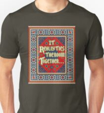 IT REALLY TIES THE ROOM TOGETHER Unisex T-Shirt