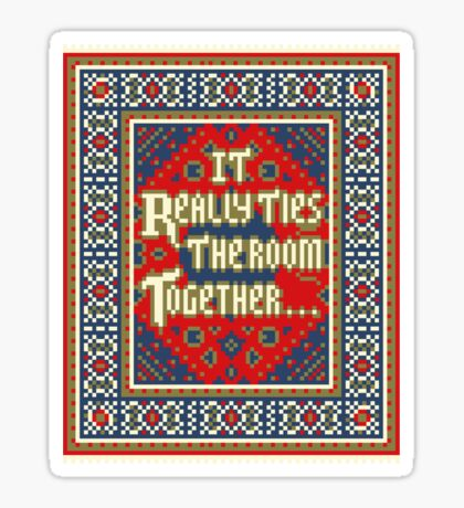 IT REALLY TIES THE ROOM TOGETHER Sticker