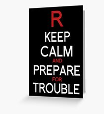Keep Calm and Prepare for Trouble.   Greeting Card