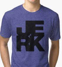 JERK Tri-blend T-Shirt