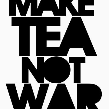 Make Tea Not War by 17seventeen