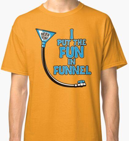 I Put The Fun In Funnel Classic T-Shirt