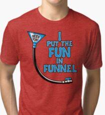 I Put The Fun In Funnel Tri-blend T-Shirt