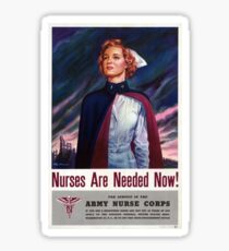 Nurses are needed now - Vintage WWII Poster Sticker