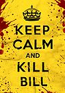 Keep Calm and Kill Bill by soulthrow