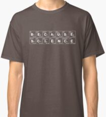 BECAUSE SCIENCE! (white) Classic T-Shirt