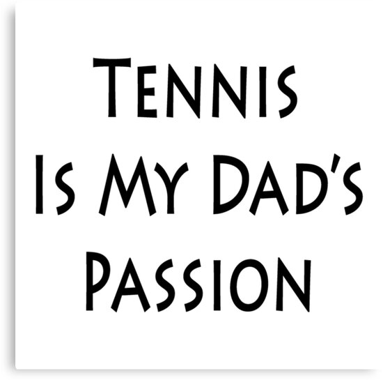 Tennis Is My Dad's Passion by supernova23