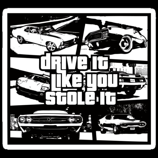 Drive It Like You Stole It by anfa