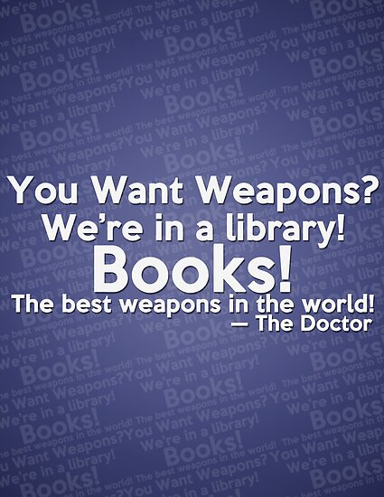 Libraries = Good Weapons. by hufflepuffed