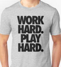 WORK HARD. PLAY HARD. Unisex T-Shirt