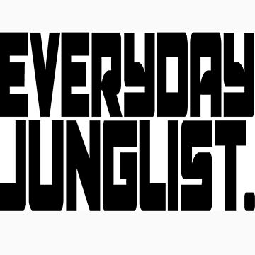 Everyday Junglist.  by MackThreads