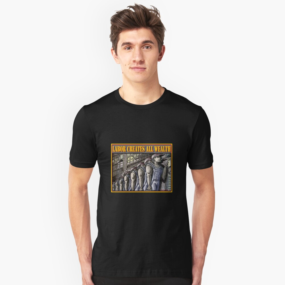 LABOR CREATES ALL WEALTH Unisex T-Shirt Front