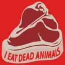I eat dead animals by thelastfreenoob