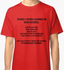 Things I never learned in High School Classic T-Shirt