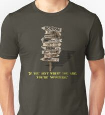 If You Ain't Where You Are, You're Nowhere Unisex T-Shirt
