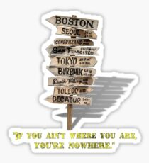 If You Ain't Where You Are, You're Nowhere Sticker