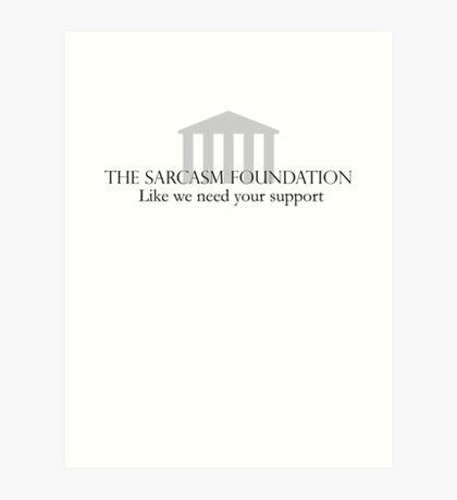 The Sarcasm Foundation Art Print