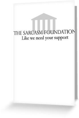 The Sarcasm Foundation by digerati