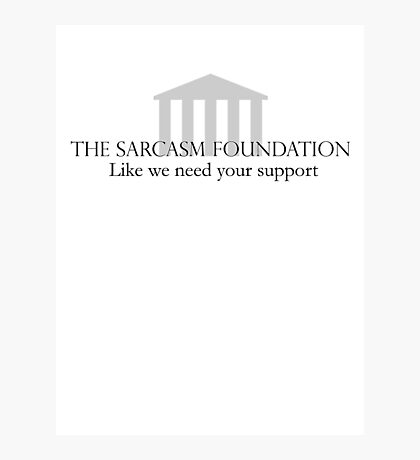 The Sarcasm Foundation Photographic Print