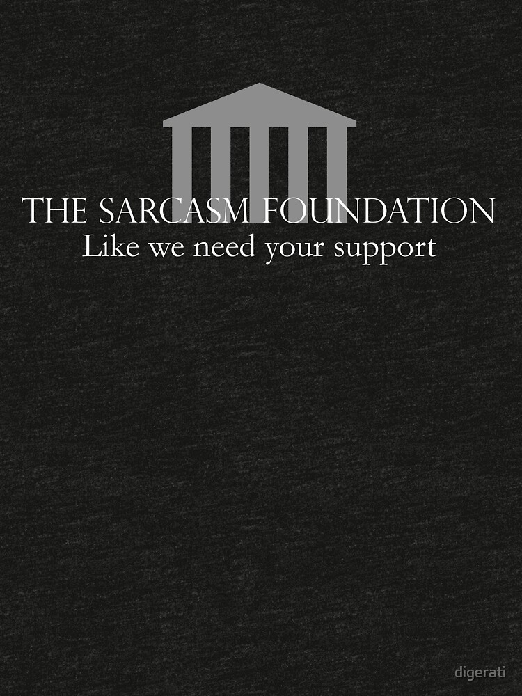 The Sarcasm Foundation - White by digerati