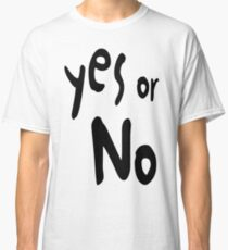 Yes or No Classic T-Shirt