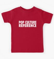 POP CULTURE REFERENCE Kids Tee