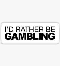 I'd rather be Gambling Sticker