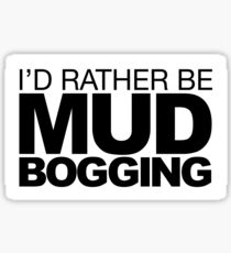 I'd rather be Mud Bogging Sticker