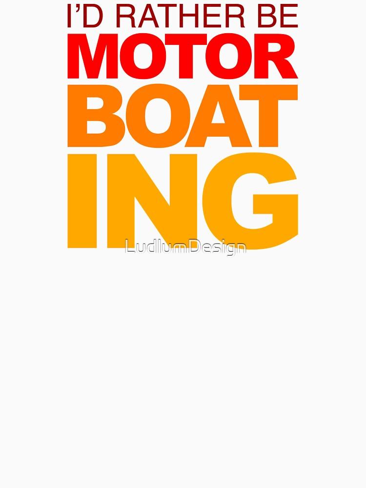 I'd rather be Motor Boating Orange Fade by LudlumDesign
