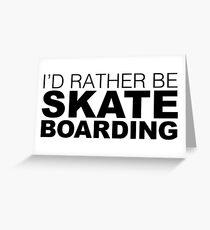 I'd rather be Skate Boarding Greeting Card