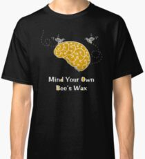 Mind Your Own Bee's Wax  Classic T-Shirt