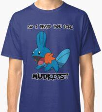 So I heard you like Mudkips? Classic T-Shirt