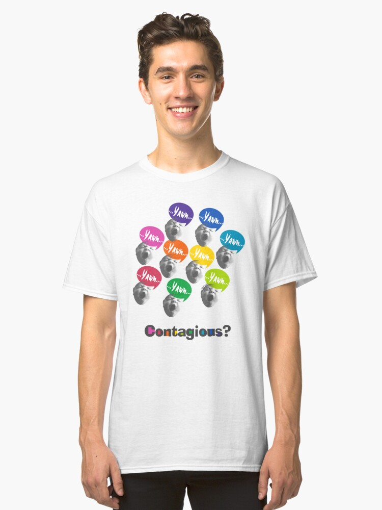 Yawning is Contagious Classic T-Shirt Front