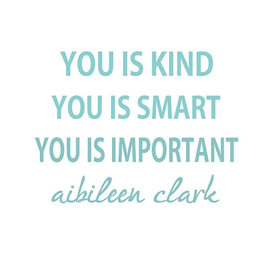 You Is Kind You Is Smart You Is Important Posters By Lallinda
