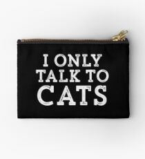 I Only Talk to Cats // Funny Hipster Sarcastic Gift Studio Pouch