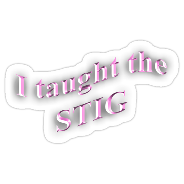 I Taught the STIG in Pink by Daniel Bowers