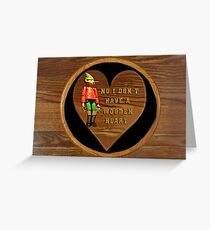 ❁ ♥¸.•*NO I DON'T HAVE A WOODEN HEART❁ ♥¸.•* Greeting Card