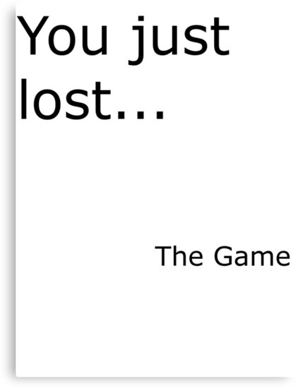 You Just Lost... The Game  by Shino900