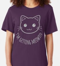 I'm Getting Meowied! Slim Fit T-Shirt