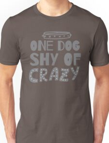 One DOG shy of CRAZY (with cute dog collar) Unisex T-Shirt