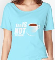 Tea - I'm sorry, it's not optional Women's Relaxed Fit T-Shirt