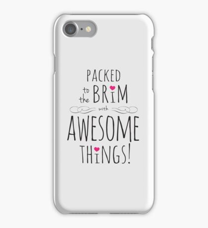 Packed to the Brim with Awesome Things iPhone Case/Skin