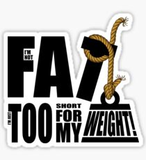 I'm Not Fat I'm Just Short for My Weight! Sticker
