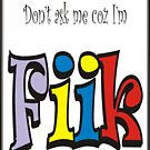 Dont ask me coz I'm Fiik by Grant Scollay