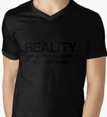 Reality - For Losers Who Don't Play Video Games Mens V-Neck T-Shirt